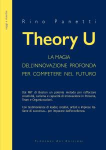Libro Theory U. La magia dell'innovazione profonda (Rino Panetti)