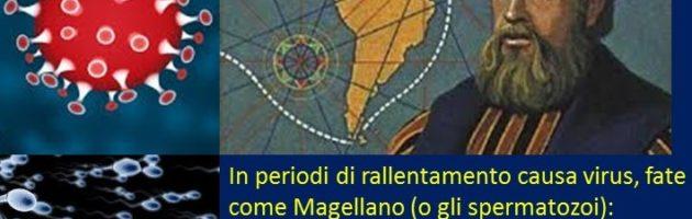 Nel periodo di rallentamento causa virus, fate come Magellano (o gli spermatozoi): moltiplicate le possibilità [lettura 1′]